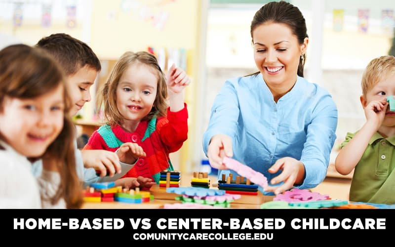 Home-Based vs  Center-Based Childcare - Community Care College