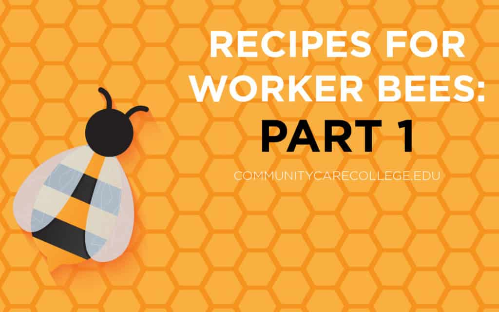 Recipes for Worker Bees